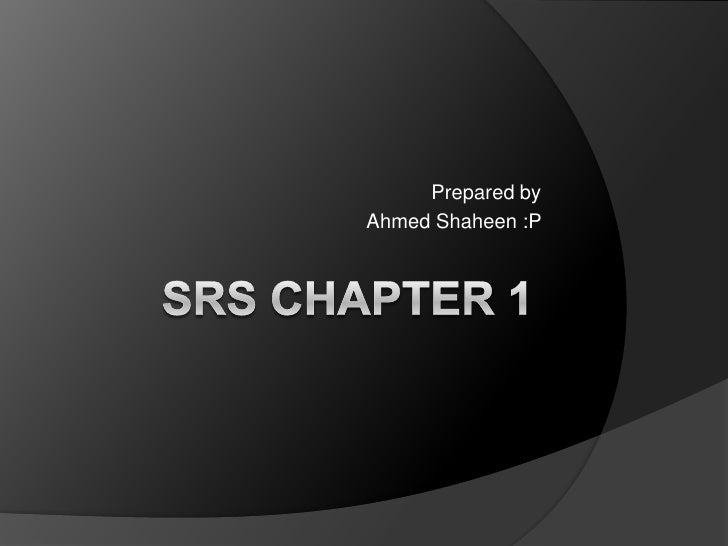 SRS chapter 1 <br />Prepared by <br />Ahmed Shaheen :P <br />