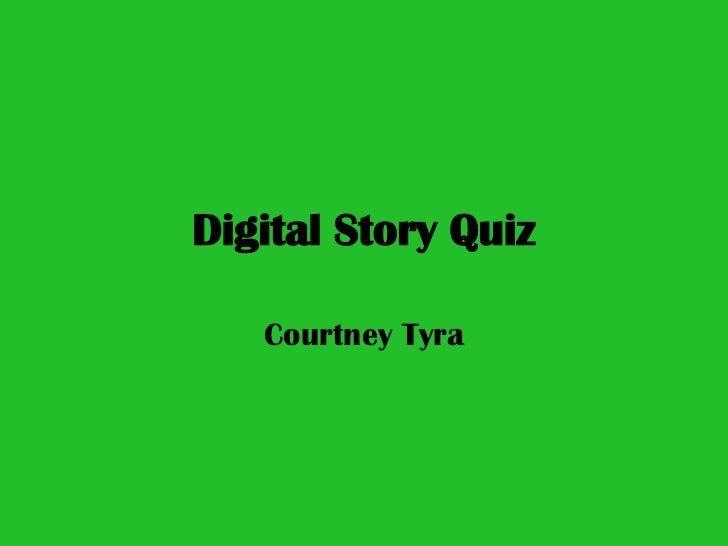 Digital Story Quiz<br />Courtney Tyra<br />