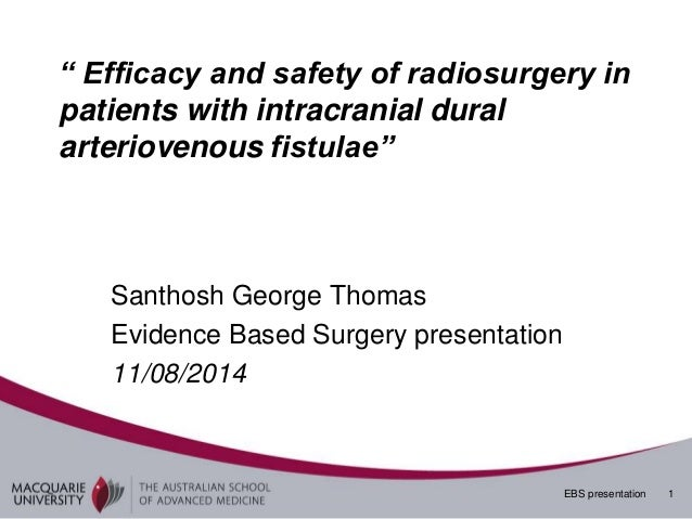 "EBS presentation 1 "" Efficacy and safety of radiosurgery in patients with intracranial dural arteriovenous fistulae"" Santh..."