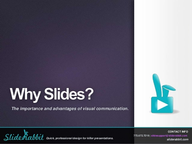 The importance and advantages of visual communication.  CONTACT INFO 773.672.7219 | slidesupport@sliderabbit.com  Quick, p...