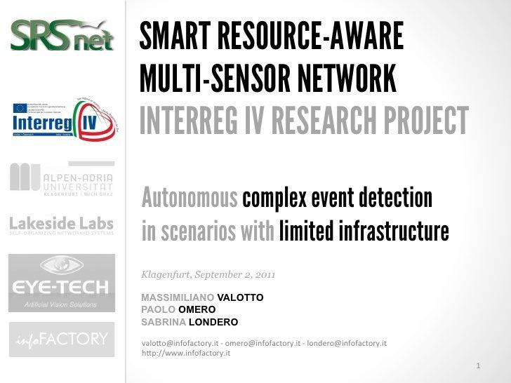 SMART RESOURCE-AWAREMULTI-SENSOR NETWORKINTERREG IV RESEARCH PROJECTAutonomous complex event detectionin scenarios with li...