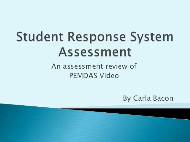 Student Response System Assessment<br />An assessment review of <br />PEMDAS Video <br />By Carla Bacon<br />