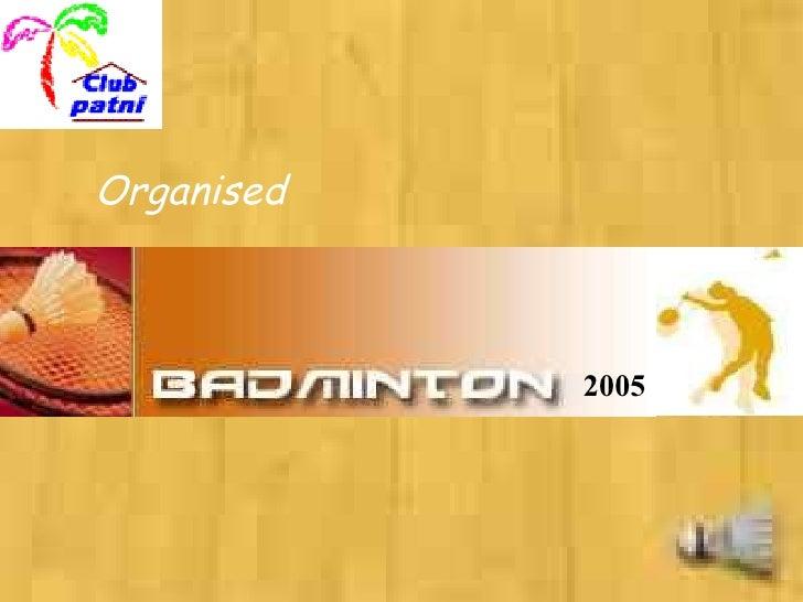 2005 Organised