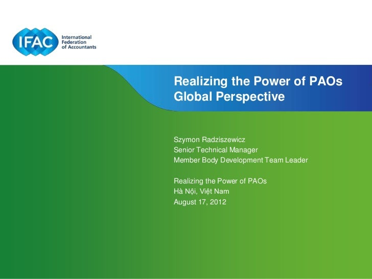 Realizing the Power of PAOsGlobal PerspectiveSzymon RadziszewiczSenior Technical ManagerMember Body Development Team Leade...