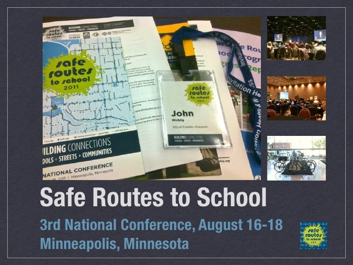 Safe Routes to School3rd National Conference, August 16-18Minneapolis, Minnesota