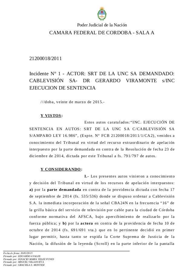 Poder Judicial de la Nación CAMARA FEDERAL DE CORDOBA - SALA A 21200018/2011 Incidente Nº 1 - ACTOR: SRT DE LA UNC SA DEMA...