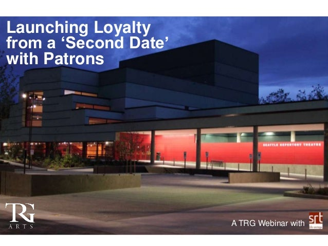 Launching Loyalty from a 'Second Date' with Patrons  A TRG Webinar with