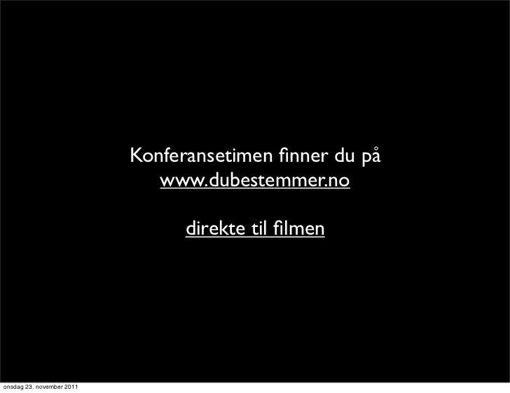 Konferansetimen finner du på                              www.dubestemmer.no                                direkte til film...