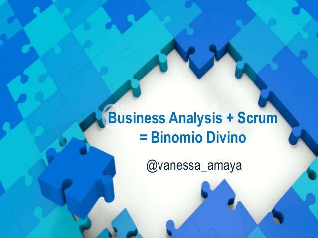Business Analysis + Scrum = Binomio Divino @vanessa_amaya