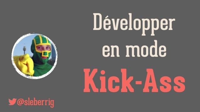 Développer en mode Kick-Ass@sleberrig