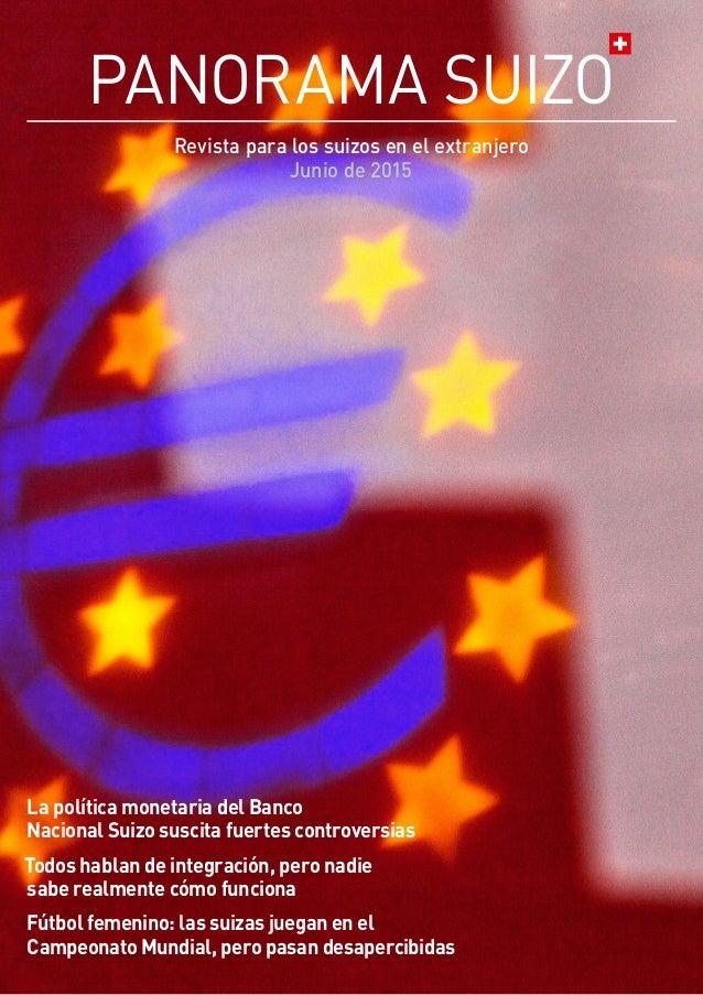 PANORAMA SUIZO Revista para los suizos en el extranjero Junio de 2015 La política monetaria del Banco Nacional Suizo susci...