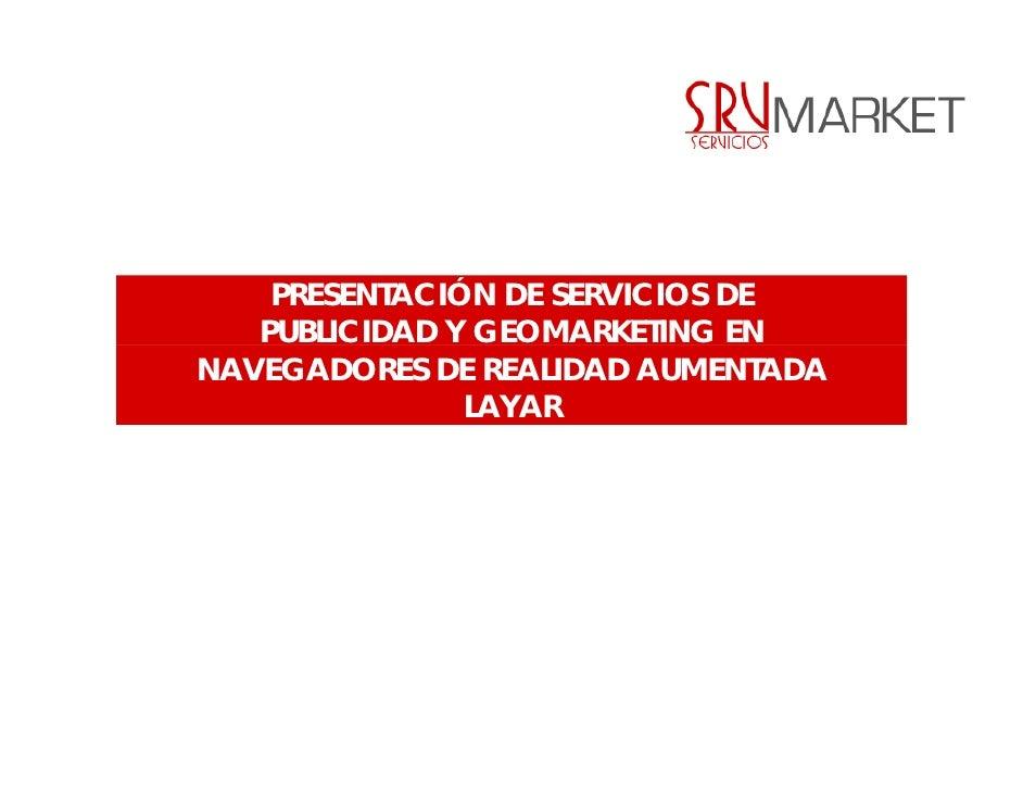 PRESENTACIÓN DE SERVICIOS DE   PUBLICIDAD Y GEOMARKETING ENNAVEGADORES DE REALIDAD AUMENTADA               LAYAR