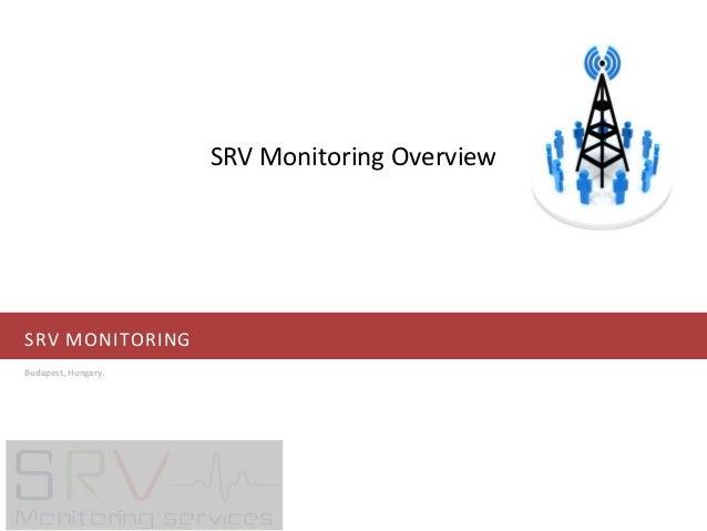 SRV MONITORING Budapest, Hungary. SRV Monitoring Overview