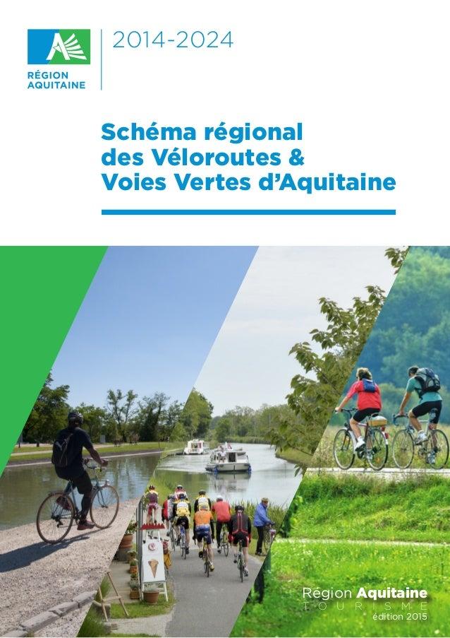 2014-2024 Schéma régional  des Véloroutes & Voies Vertes d'Aquitaine Région Aquitaine T O U R I S M E édition 2015