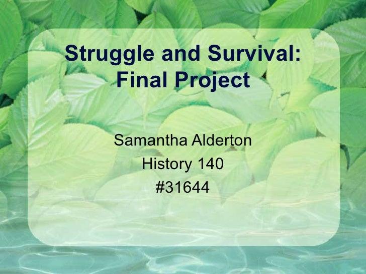 Struggle and Survival:      Final Project      Samantha Alderton        History 140          #31644