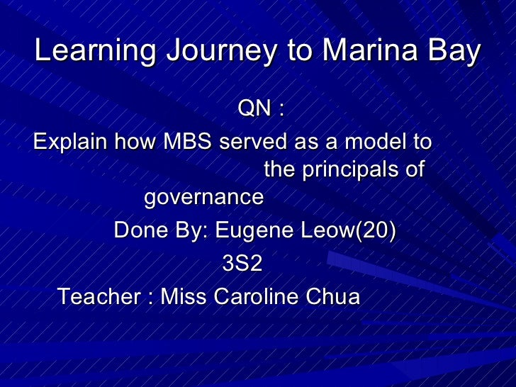 Learning Journey to Marina Bay                   QN :Explain how MBS served as a model to                      the princip...