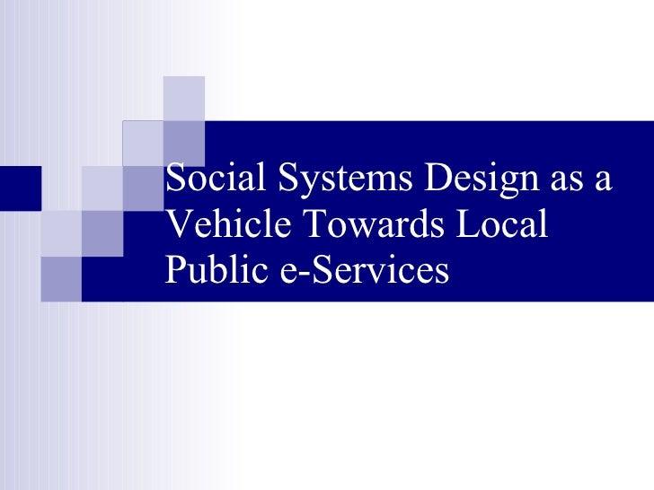 Social Systems Design as a Vehicle Towards Local Public e-Services