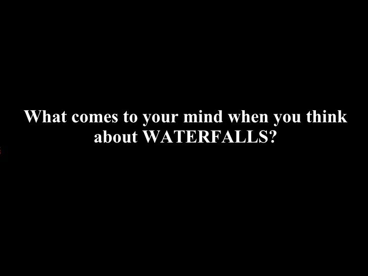 What comes to your mind when you think        about WATERFALLS?