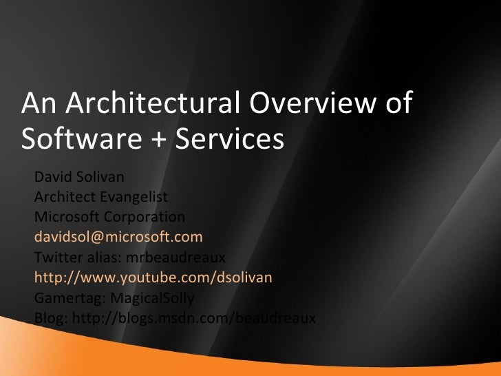 An Architectural Overview of Software + Services David Solivan Architect Evangelist Microsoft Corporation [email_address] ...