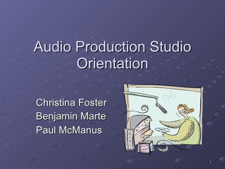 Audio Production Studio  Orientation  Christina Foster Benjamin Marte Paul McManus