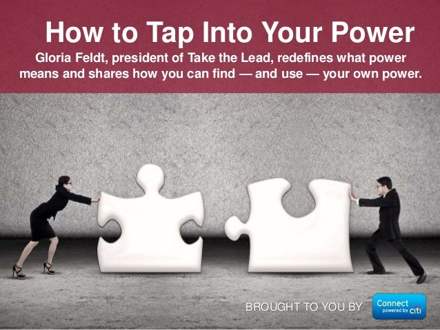 Gloria Feldt, president of Take the Lead, redefines what power means and shares how you can find — and use — your own powe...
