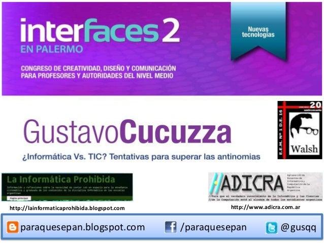paraquesepan.blogspot.com @gusqq/paraquesepan http://lainformaticaprohibida.blogspot.com http://www.adicra.com.ar