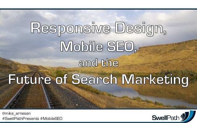 SwellPath Presents: Responsive Design, Mobile SEO, and the Future of Search Marketing