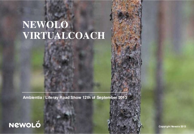 Copyright Newolo 2013 NEWOLO VIRTUALCOACH Ambientia / Liferay Road Show 12th of September 2013