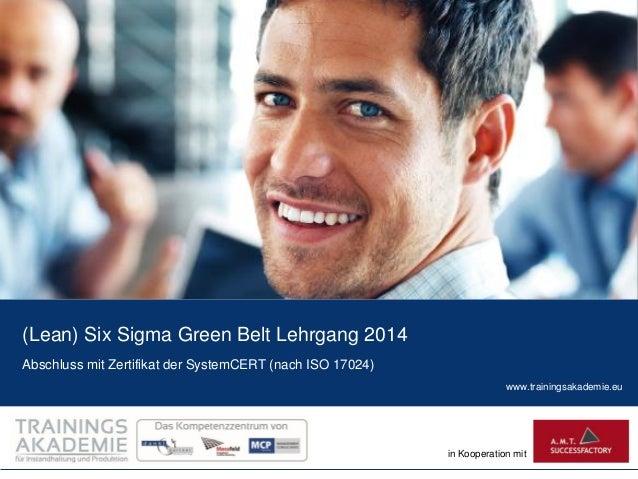 (Lean) Six Sigma Green Belt Lehrgang 2014 Abschluss mit Zertifikat der SystemCERT (nach ISO 17024) www.trainingsakademie.e...