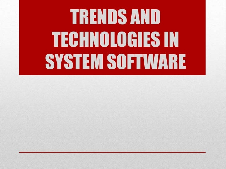 Trends and technologies in system softwares