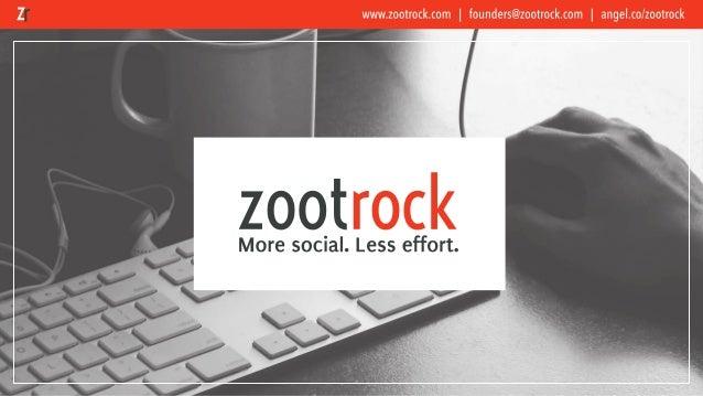 www.zootrock.com | founders@zootrock.com | angel.co/zootrock