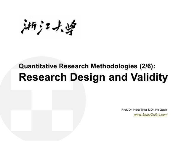 Quantitative Research Methodologies (2/6): Research Design and Validity Prof. Dr. Hora Tjitra & Dr. He Quan www.SinauOnlin...