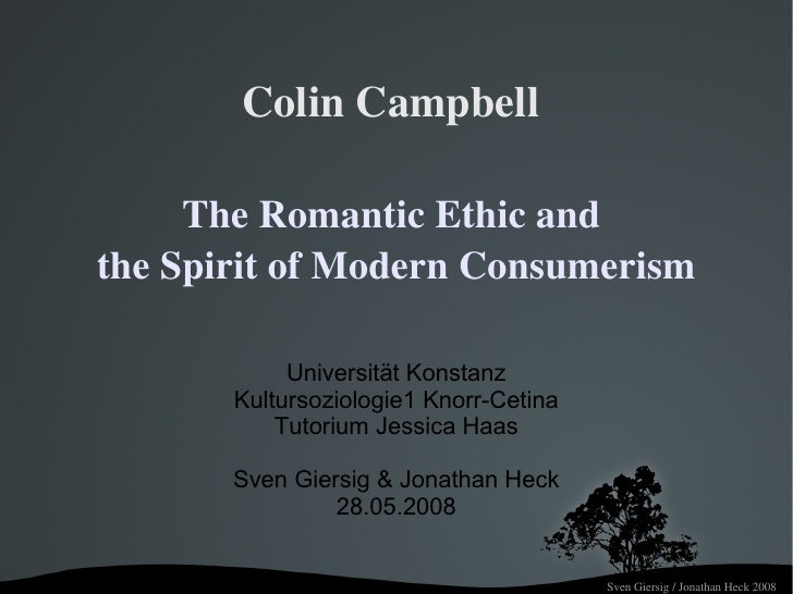 Colin Campbell        The Romantic Ethic and  the Spirit of Modern Consumerism              Universität Konstanz        Ku...