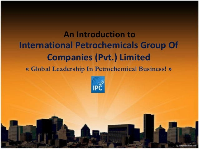 An Introduction to International Petrochemicals Group Of Companies (Pvt.) Limited « Global Leadership In Petrochemical Bus...