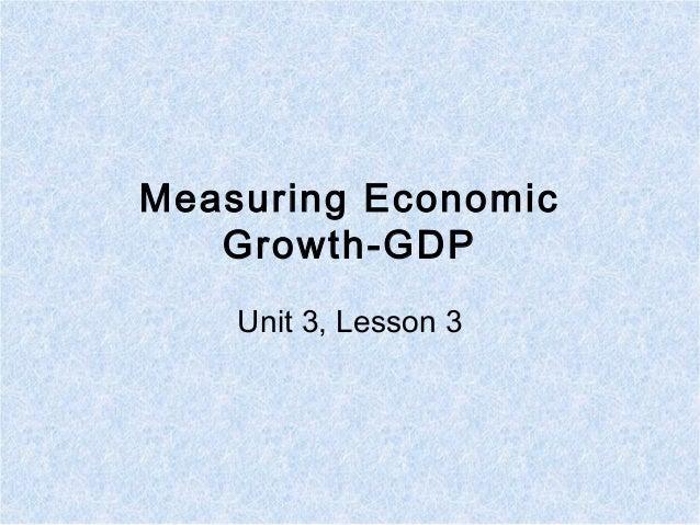 Measuring Economic Growth-GDP Unit 3, Lesson 3