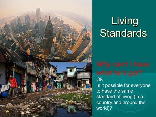 LivingLivingStandardsStandardsWhy can't I havewhat he's got?ORIs it possible for everyoneto have the samestandard of livin...