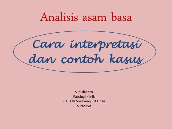 Analisis asam basaCara interpretasidan contoh kasus            S.P.Edijanto           Patologi Klinik     RSUD Dr.Soetomo/...