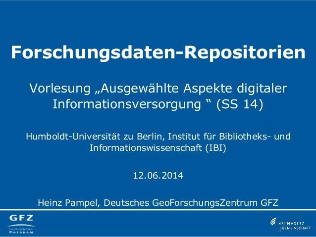 """Forschungsdaten-Repositorien Vorlesung """"Ausgewählte Aspekte digitaler Informationsversorgung """" (SS 14) Humboldt-Universitä..."""