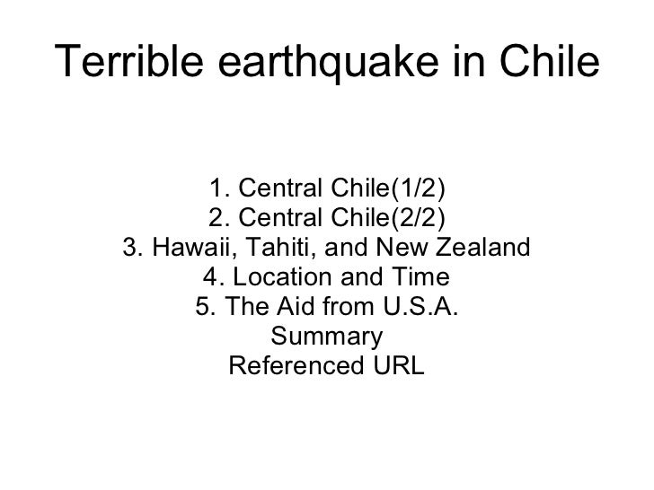 Terrible earthquake in Chile 1. Central Chile(1/2) 2. Central Chile(2/2) 3. Hawaii, Tahiti, and New Zealand 4. Location an...