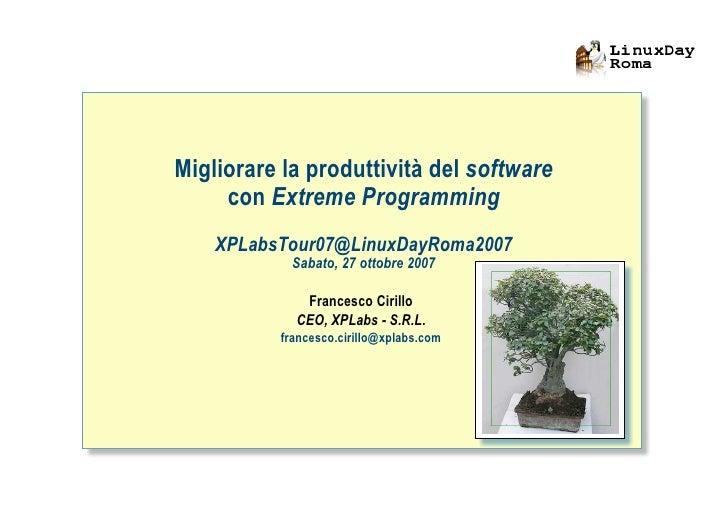 Migliorare la produttività del software      con Extreme Programming     XPLabsTour07@LinuxDayRoma2007             Sabato,...