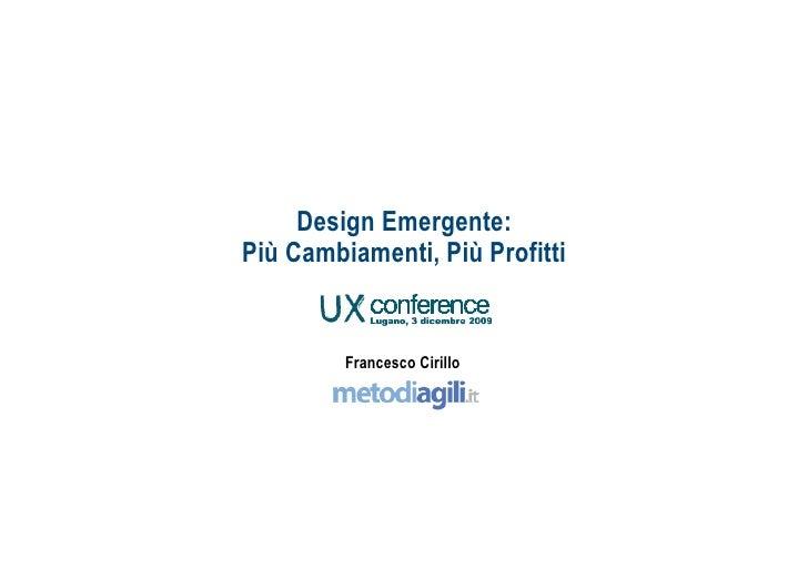 20091203 Design Emergente Più Cambiamenti Più Profitti @UxConference2009 Lugano-CH [ITA]