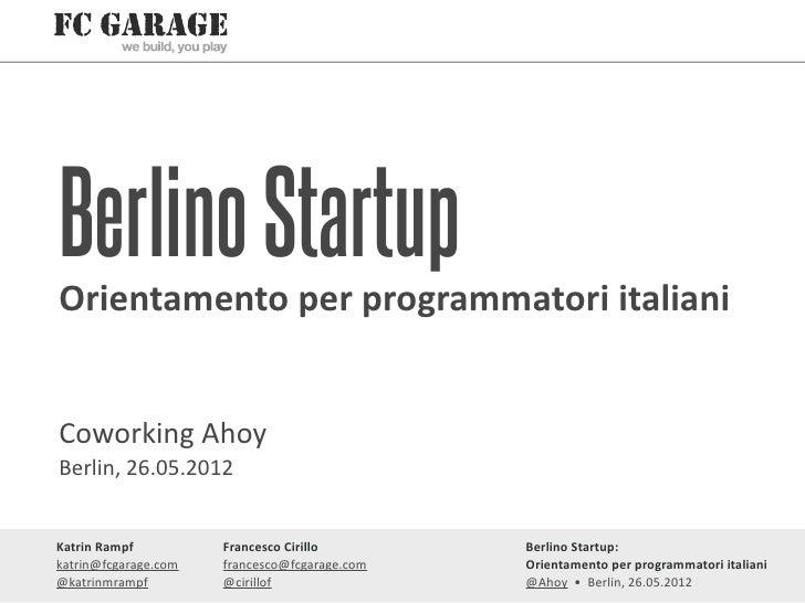 Berlino StartupOrientamento per programmatori italianiCoworking AhoyBerlin, 26.05.2012Katrin Rampf       Franc...