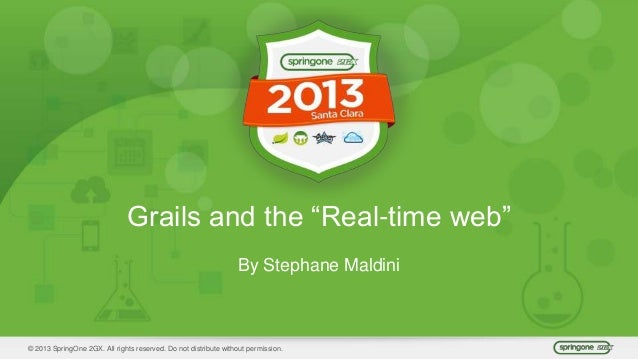 """© 2013 SpringOne 2GX. All rights reserved. Do not distribute without permission. Grails and the """"Real-time web"""" By Stephan..."""