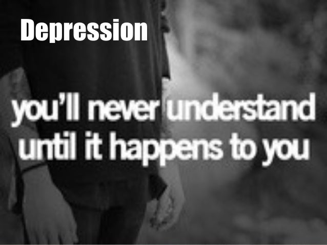 Depression - Nobody Understands Until It Happens To Them