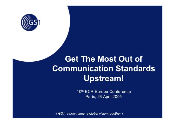 Get The Most Out of Communication Standards        Upstream!               10th ECR Europe Conference                    P...