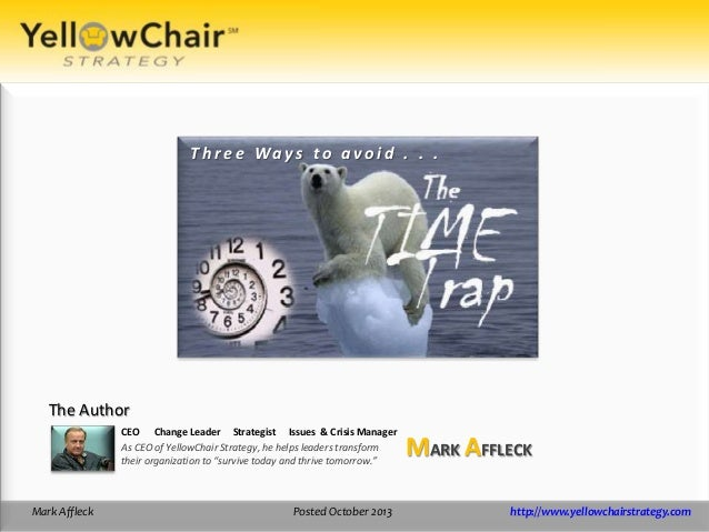 Three Ways to avoid . . .  The Author CEO Change Leader Strategist Issues & Crisis Manager As CEO of YellowChair Strategy,...