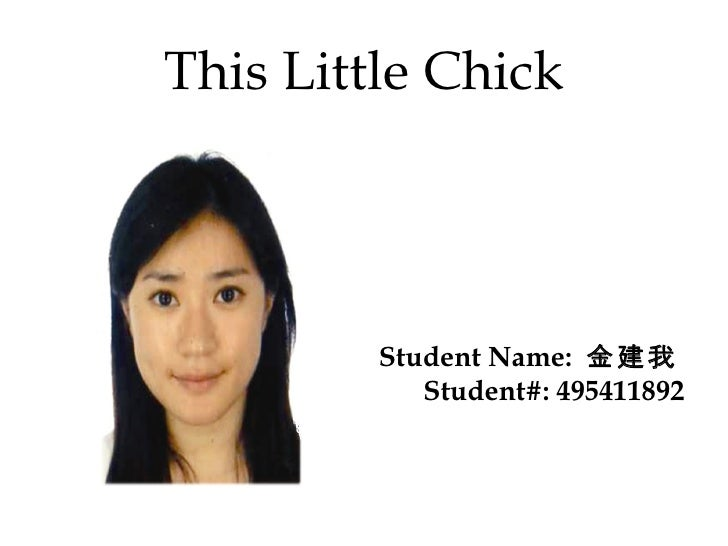 This Little Chick <ul><li>Student Name:  金建我 Student#: 495411892 </li></ul>