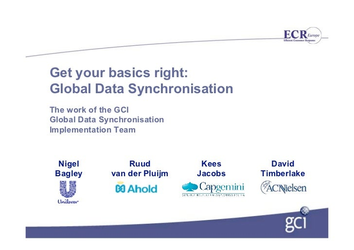 Get your basics right: Global Data Synchronisation The work of the GCI Global Data Synchronisation Implementation Team    ...