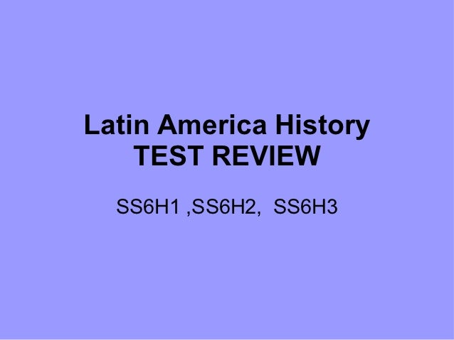 Latin America History    TEST REVIEW  SS6H1 ,SS6H2, SS6H3