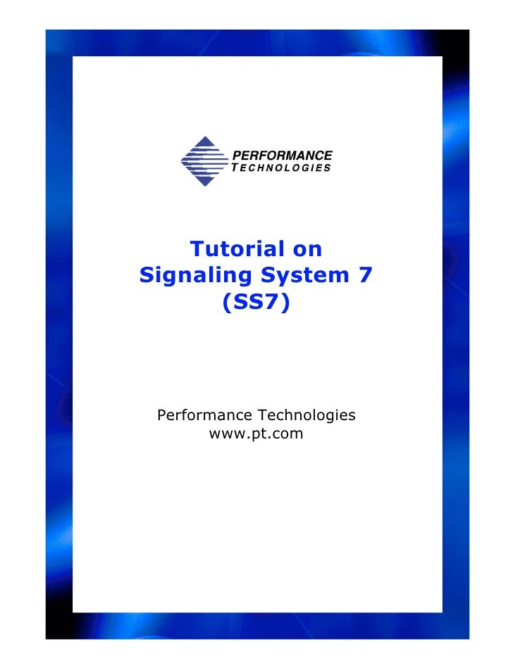 Tutorial onSignaling System 7       (SS7) Performance Technologies       www.pt.com